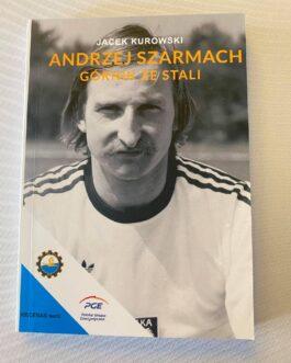 Książka biograficzna ANDRZEJ SZARMACH GÓRNIK ZE STALI